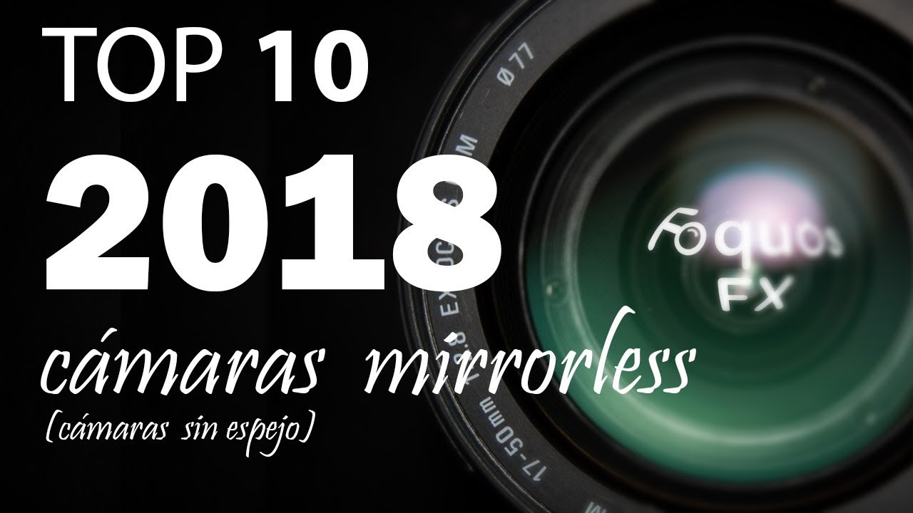 Las 10 mejores c maras sin espejo del 2018 mirrorless foquosfx - Mejor camara sin espejo 2016 ...